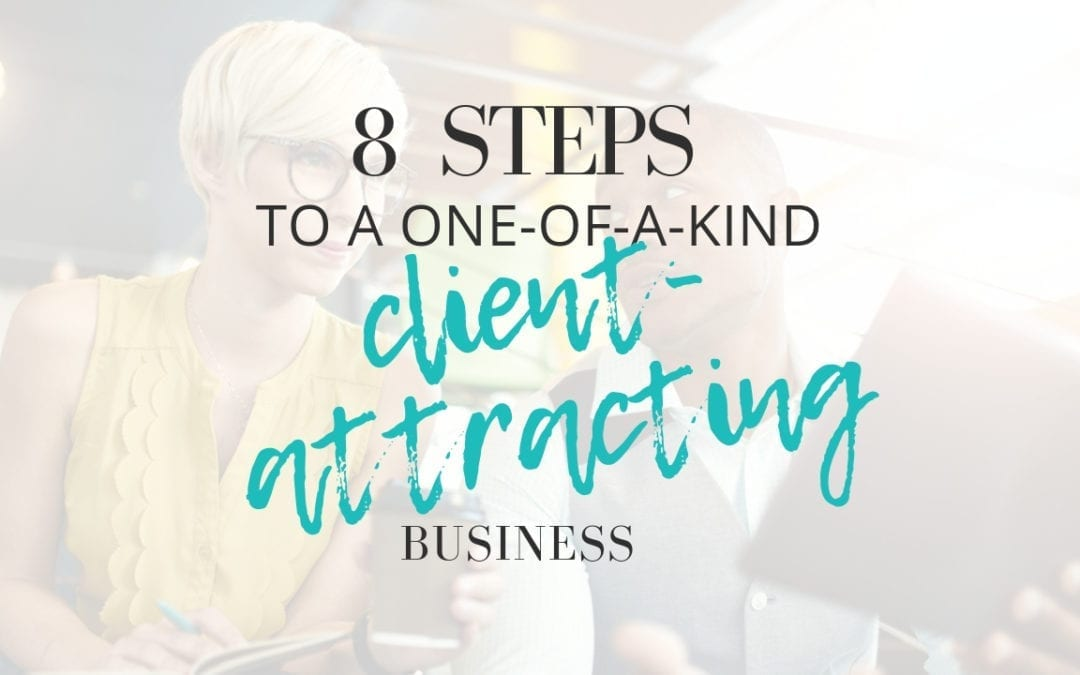 How to Create A One-of-a-Kind Client Attracting Business