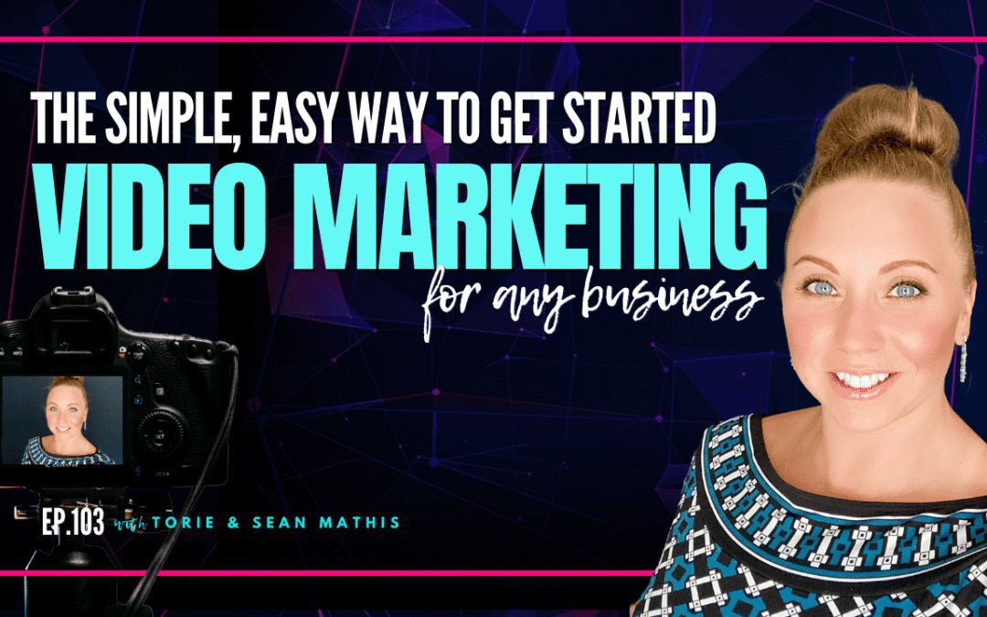Ep. 103 The Simple, Easy Way To Get Started Video Marketing
